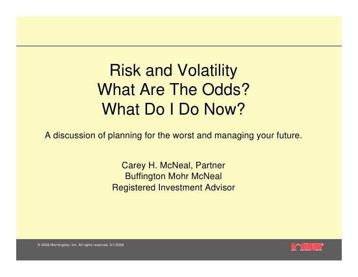 Risk and Volatility                                      What Are The Odds?                                      What Do I...