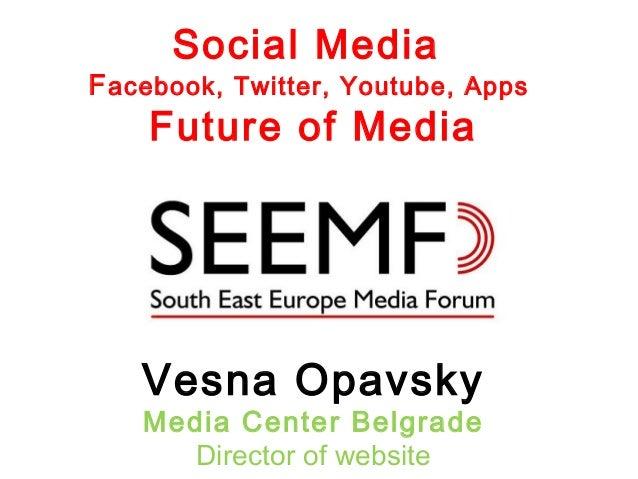 Social MediaFacebook, Twitter, Youtube, AppsFuture of MediaVesna OpavskyMedia Center BelgradeDirector of website