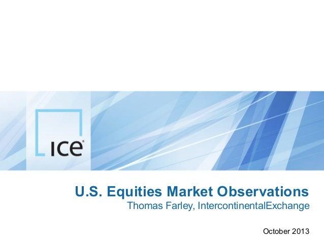 U.S. Equities Market Observations Thomas Farley, IntercontinentalExchange October 2013