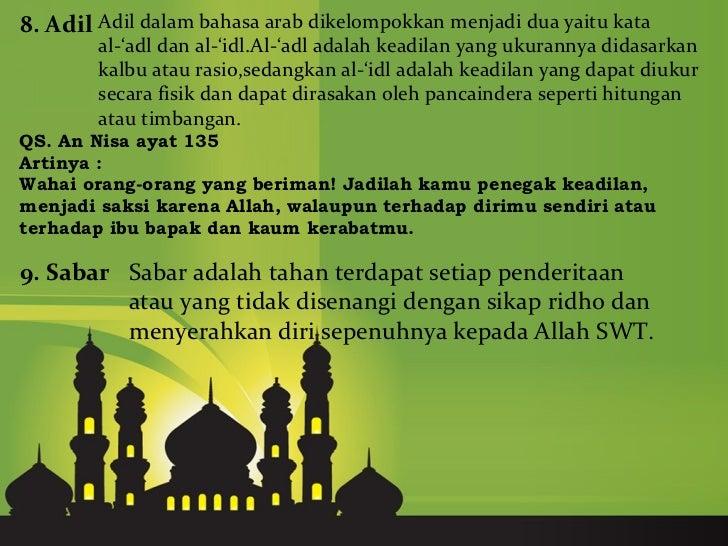 8. Adil Adil dalam bahasa arab dikelompokkan menjadi dua yaitu kata        al-'adl dan al-'idl.Al-'adl adalah keadilan yan...