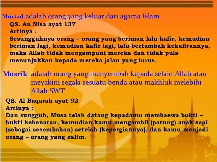 Murtad adalah orang yang keluar dari agama Islam QS. An Nisa ayat 137 Artinya : Sesungguhnya orang – orang yang beriman la...