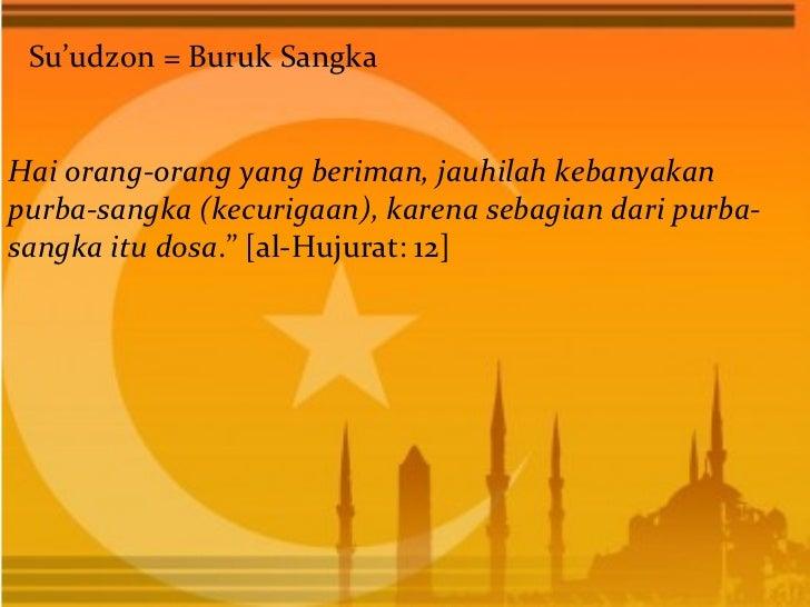 Su'udzon = Buruk SangkaHai orang-orang yang beriman, jauhilah kebanyakanpurba-sangka (kecurigaan), karena sebagian dari pu...