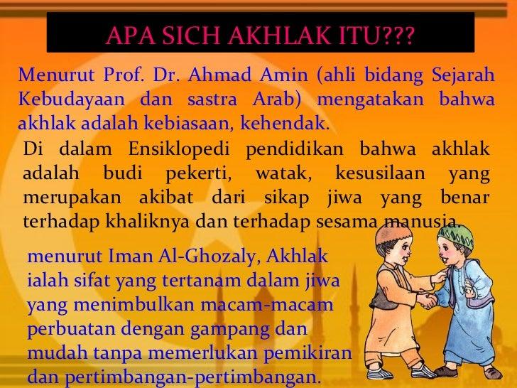APA SICH AKHLAK ITU???Menurut Prof. Dr. Ahmad Amin (ahli bidang SejarahKebudayaan dan sastra Arab) mengatakan bahwaakhlak ...