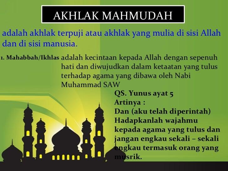AKHLAK MAHMUDAHadalah akhlak terpuji atau akhlak yang mulia di sisi Allahdan di sisi manusia.1. Mahabbah/Ikhlas adalah kec...