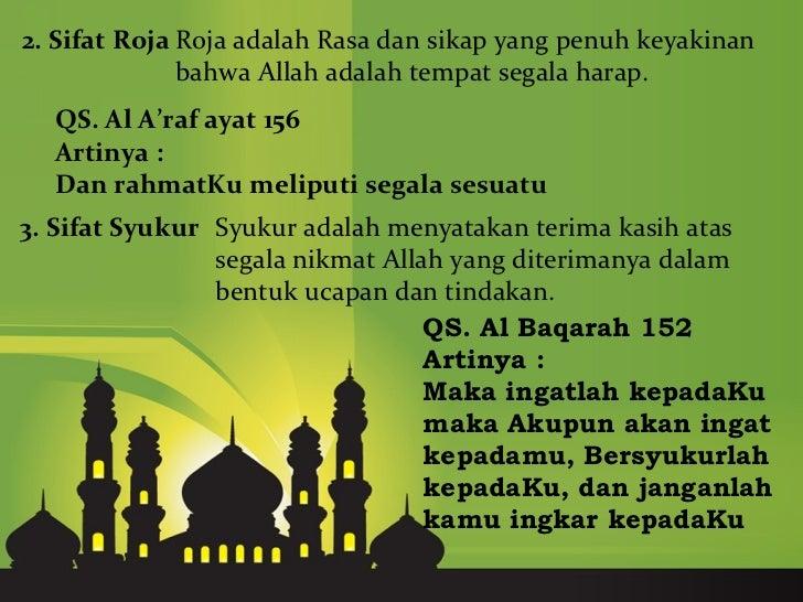 2. Sifat Roja Roja adalah Rasa dan sikap yang penuh keyakinan              bahwa Allah adalah tempat segala harap.  QS. Al...