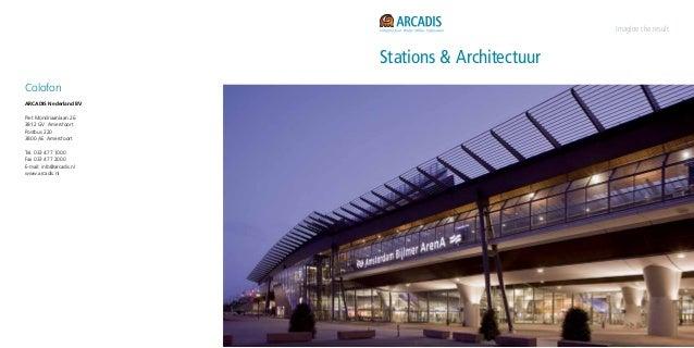 Stations & Architectuur Imagine the result Colofon ARCADIS Nederland BV Piet Mondriaanlaan 26 3812 GV Amersfoort Postbus 2...