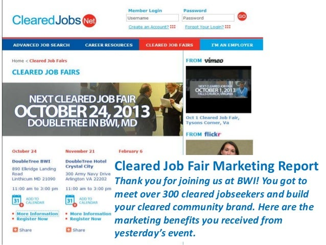 Cleared Job Fair Marketing Report Thank you for joining us at BWI! You got to meet over 300 cleared jobseekers and build y...