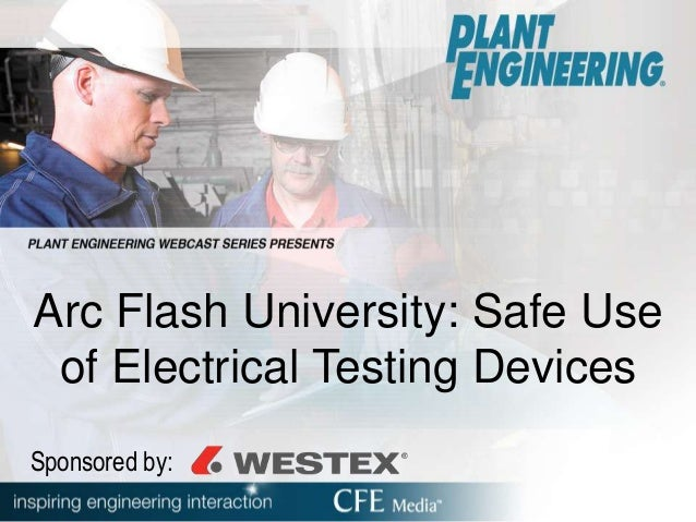 Arc Flash University: Safe Use of Electrical Testing Devices Sponsored by: