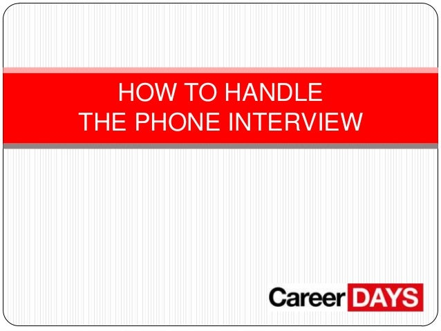 HOW TO HANDLE THE PHONE INTERVIEW