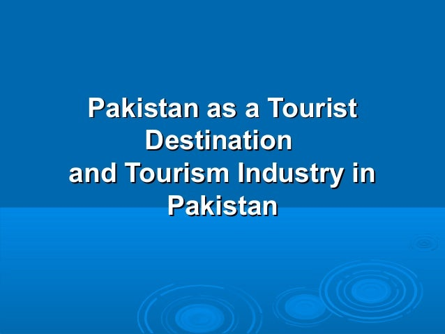 Pakistan as a TouristPakistan as a Tourist DestinationDestination and Tourism Industry inand Tourism Industry in PakistanP...