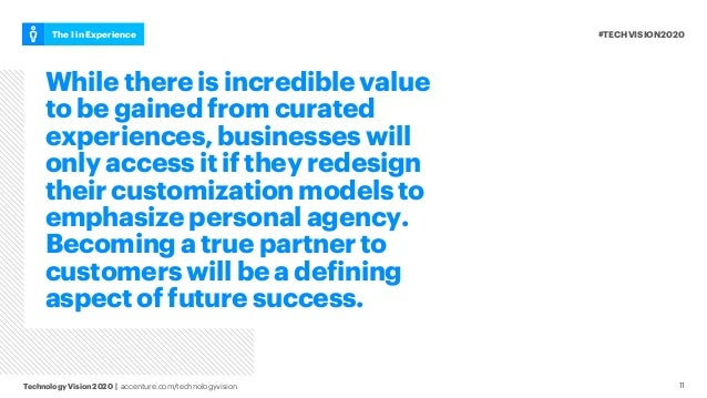 #TECHVISION2020The I in Experience Technology Vision 2020 | accenture.com/technologyvision 11 While there is incredible va...