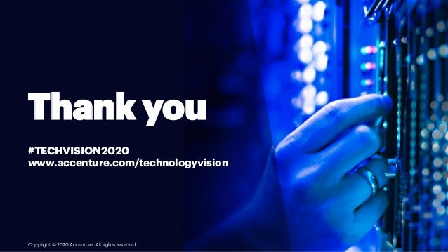 Thank you #TECHVISION2020 www.accenture.com/technologyvision Copyright © 2020 Accenture. All rights reserved.