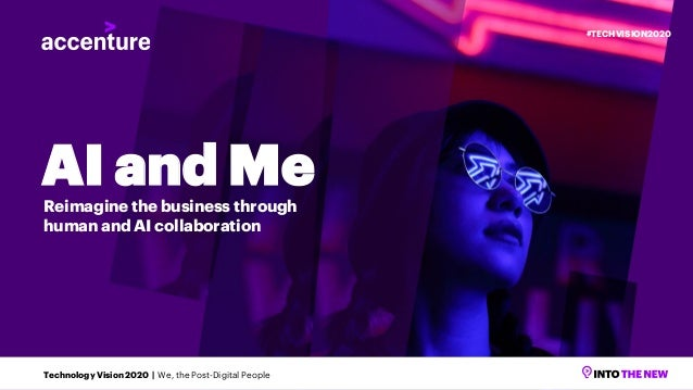 AI and MeReimagine the business through human and AI collaboration Technology Vision 2020 | We, the Post-Digital People #T...