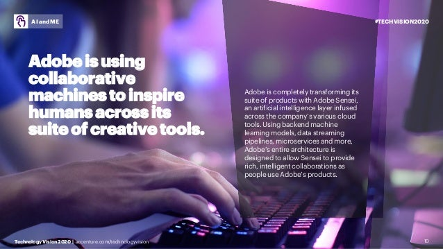 #TECHVISION2020 Technology Vision 2020 | accenture.com/technologyvision AI and ME 10 Adobe is completely transforming its ...