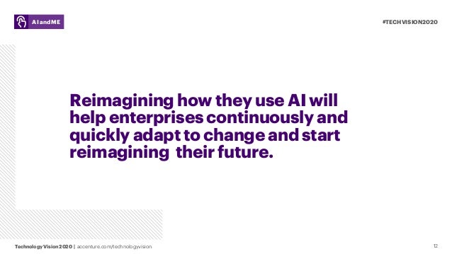 #TECHVISION2020 Technology Vision 2020 | accenture.com/technologyvision AI and ME 12 Reimagining how they use AI will help...