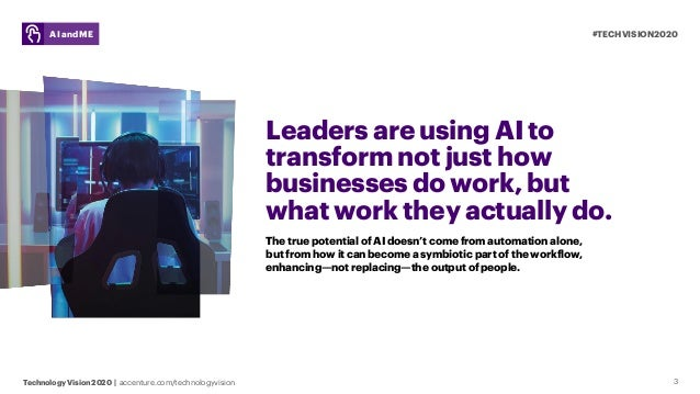 #TECHVISION2020 Technology Vision 2020 | accenture.com/technologyvision AI and ME 3 Leaders are using AI to transform not ...