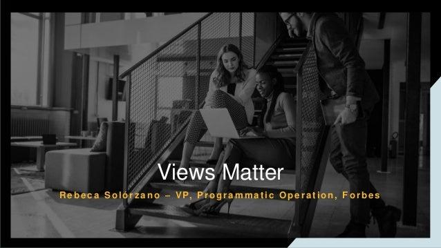 R ebeca Solórz ano – VP, Programmat ic Operat ion, Forbes Views Matter
