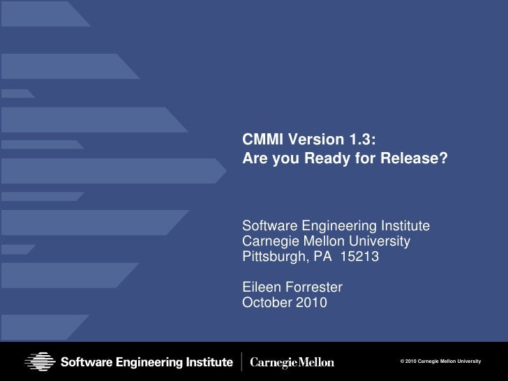CMMI Version 1.3:Are you Ready for Release?Software Engineering InstituteCarnegie Mellon UniversityPittsburgh, PA 15213Eil...