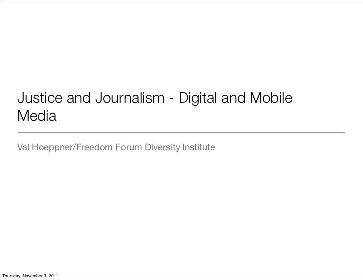 Justice and Journalism - Digital and Mobile      Media      Val Hoeppner/Freedom Forum Diversity InstituteThursday, Novem...