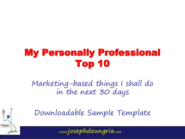 www.josephdeungria.com My Personally Professional Top 10 Marketing-based things I shall do in the next 30 days Downloadabl...