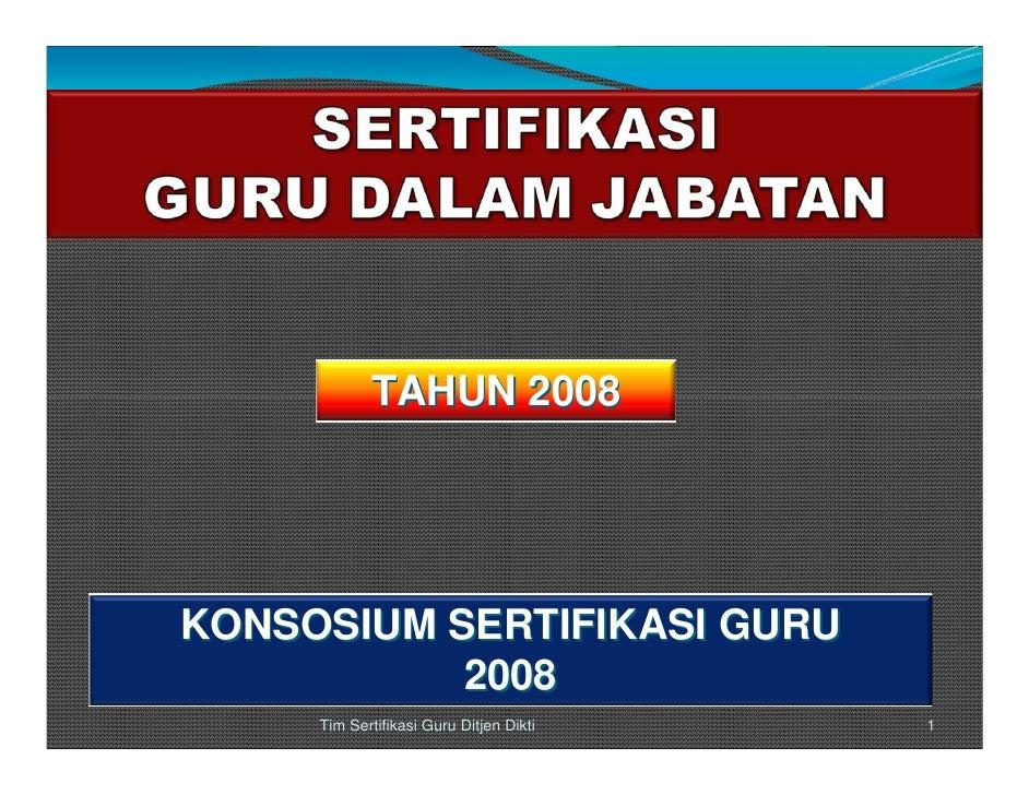 TAHUN 2008     KONSOSIUM SERTIFIKASI GURU            2008      Tim Sertifikasi Guru Ditjen Dikti   1