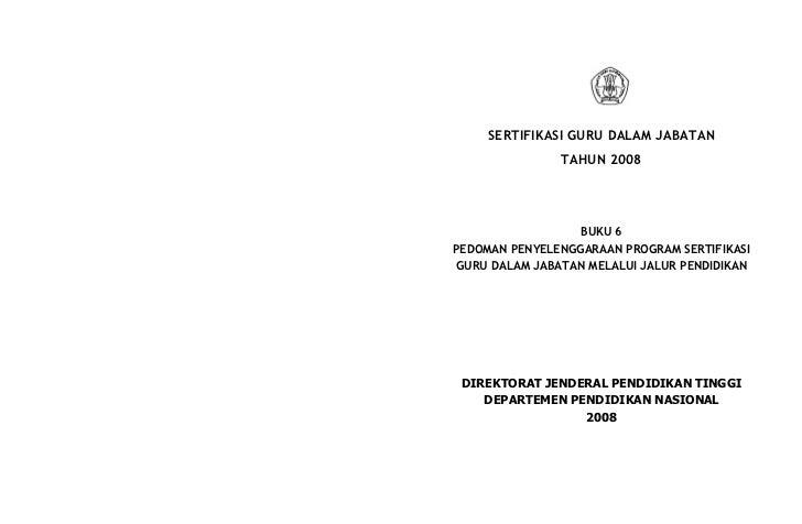 SERTIFIKASI GURU DALAM JABATAN                TAHUN 2008                       BUKU 6 PEDOMAN PENYELENGGARAAN PROGRAM SERT...