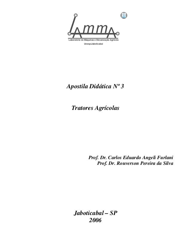 Apostila Didática Nº 3  Tratores Agrícolas  Prof. Dr. Carlos Eduardo Angeli Furlani  Prof. Dr. Rouverson Pereira da Silva ...