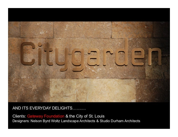 AND ITS EVERYDAY DELIGHTS……….Clients: Gateway Foundation & the City of St. LouisDesigners: Nelson Byrd Woltz Landscape Arc...