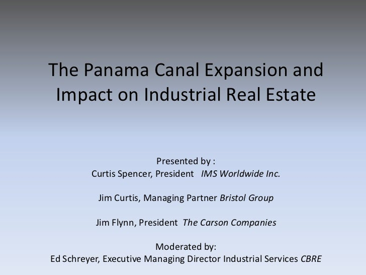 The Panama Canal Expansion and Impact on Industrial Real Estate                         Presented by :         Curtis Spen...