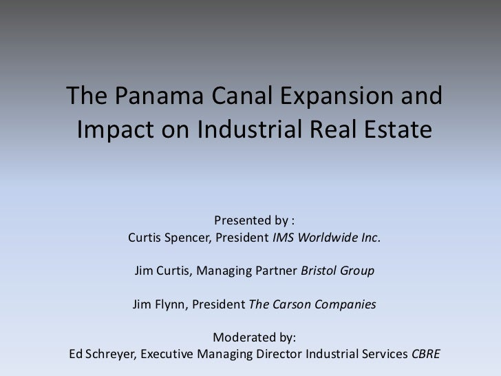 The Panama Canal Expansion and Impact on Industrial Real Estate                          Presented by :          Curtis Sp...