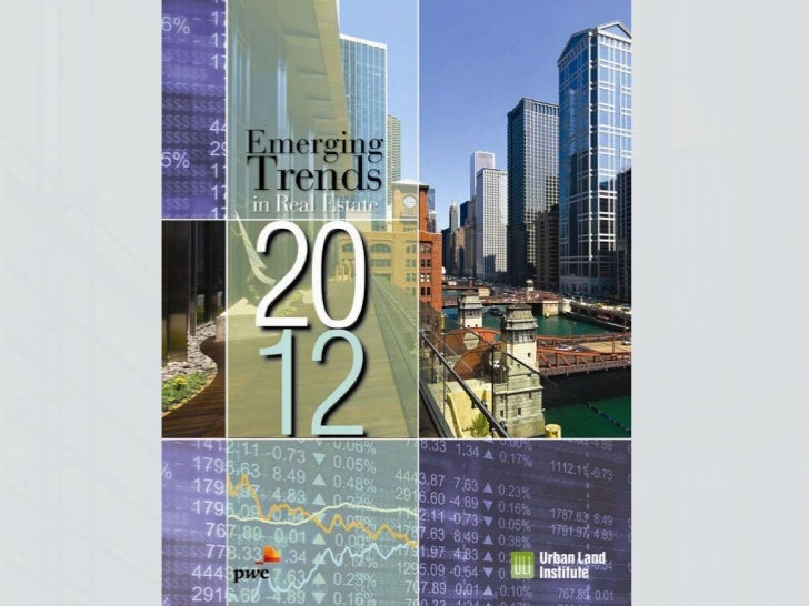 Emerging Trends in Real Estate 2012 Longest published annual real  estate outlook—33rd  consecutive year Most predictive...