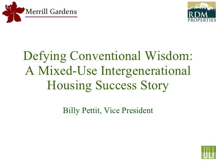 Defying Conventional Wisdom: A Mixed-Use Intergenerational Housing Success Story Billy Pettit, Vice President