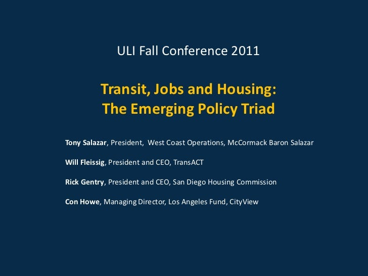 ULI Fall Conference 2011          Transit, Jobs and Housing:          The Emerging Policy TriadTony Salazar, President, We...