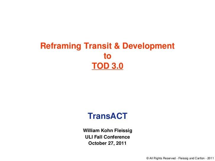 Reframing Transit & Development              to            TOD 3.0           TransACT         William Kohn Fleissig       ...