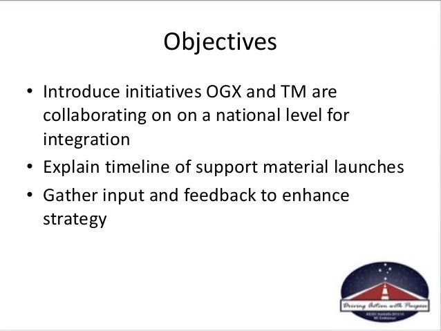 Objectives • Introduce initiatives OGX and TM are collaborating on on a national level for integration • Explain timeline ...