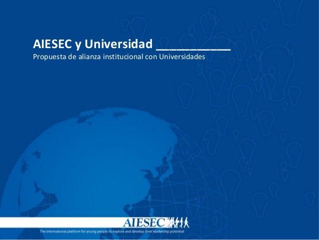 AIESEC y Universidad ___________ Propuesta de alianza institucional con Universidades