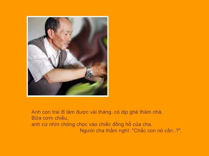 Anh con trai đi làm được vài tháng, có dịp ghé thăm nhà.  Bữa cơm chiều,  anh cứ nhìn chòng chọc vào chiếc đồng hồ của cha...