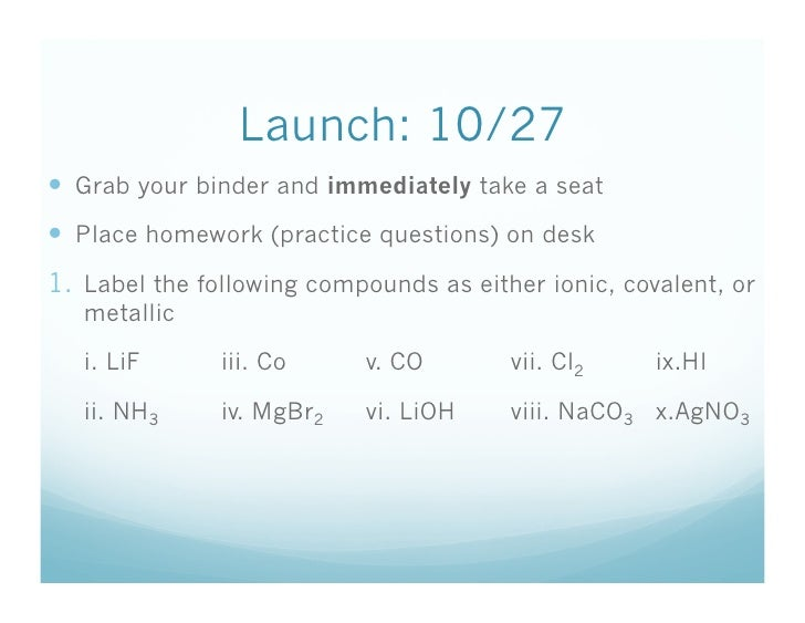 Launch: 10/27  Grab your binder and immediately take a seat  Place homework (practice questions) on desk 1. Label the...