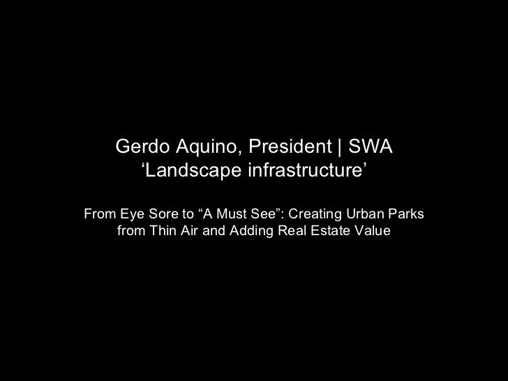 "Gerdo Aquino, President | SWA ' Landscape infrastructure' From Eye Sore to ""A Must See"": Creating Urban Parks from Thin Ai..."