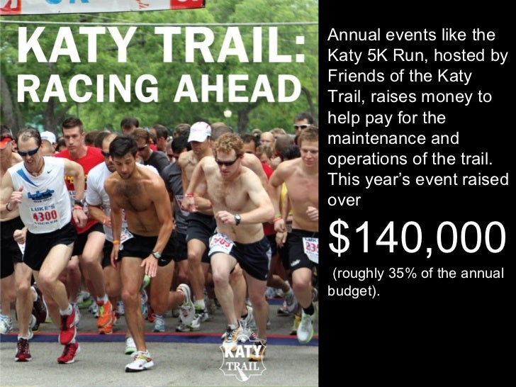 Annual events like the Katy 5K Run, hosted by Friends of the Katy Trail, raises money to help pay for the maintenance and ...