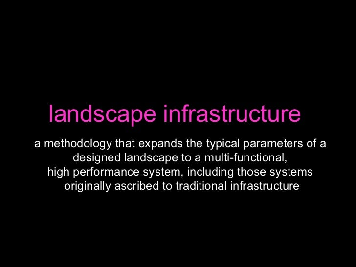 landscape infrastructure  a methodology that expands the typical parameters of a  designed landscape to a multi-functional...
