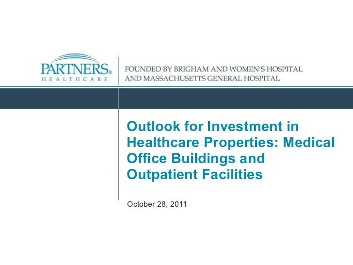 Outlook for Investment in Healthcare Properties: Medical Office Buildings and Outpatient Facilities October 28, 2011