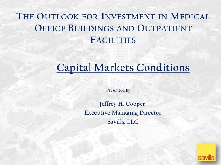 THE OUTLOOK FOR I NVESTMENT IN MEDICAL   OFFICE B UILDINGS AND OUTPATIENT               FACILITIES       Capital Markets C...