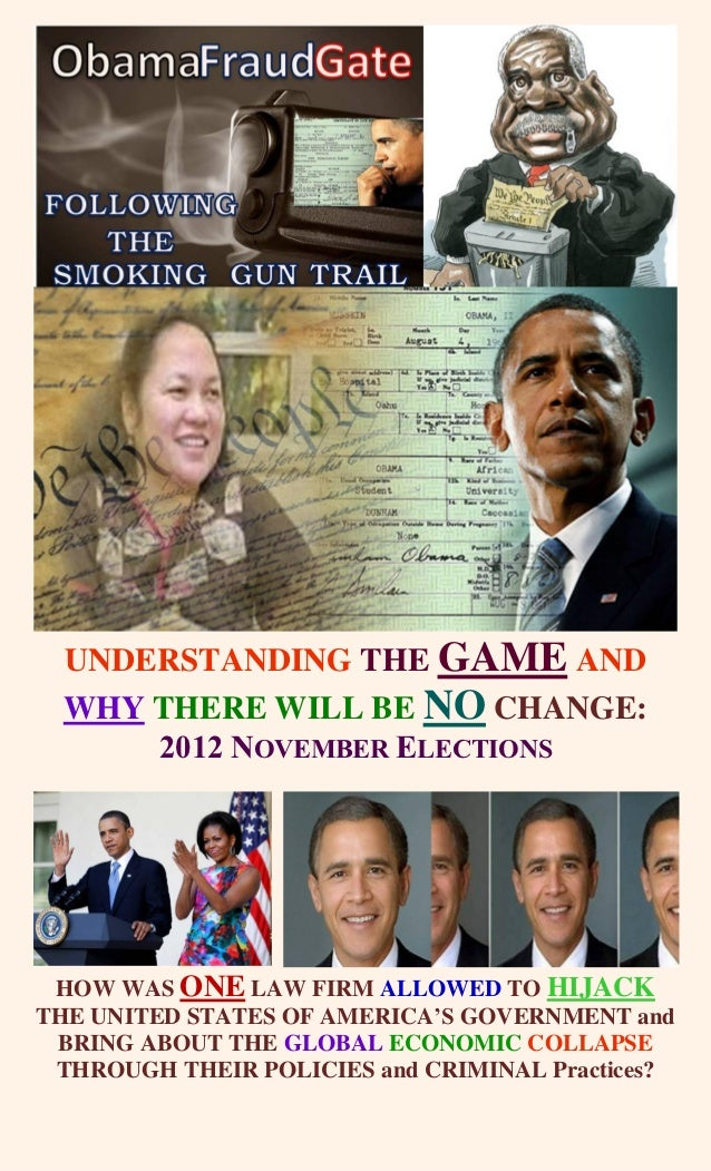 UNDERSTANDING THE GAME AND  WHY THERE WILL BE NO CHANGE:      2012 NOVEMBER ELECTIONS HOW WAS ONE LAW FIRM ALLOWED TO HIJA...