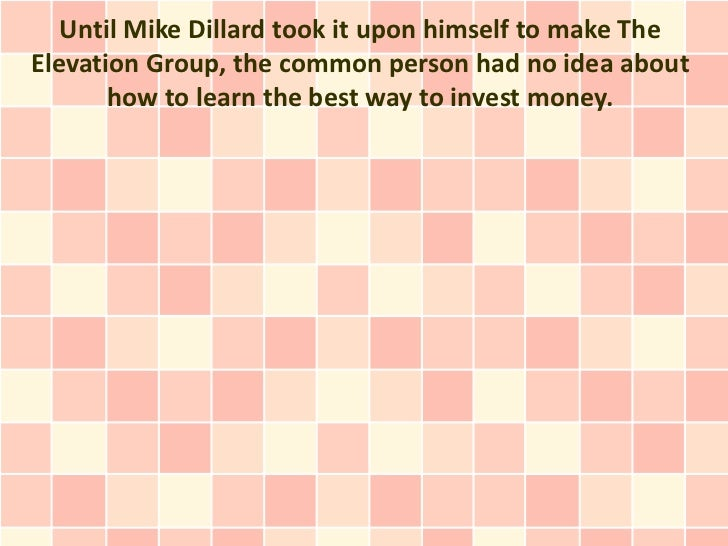 Until Mike Dillard took it upon himself to make TheElevation Group, the common person had no idea about       how to learn...