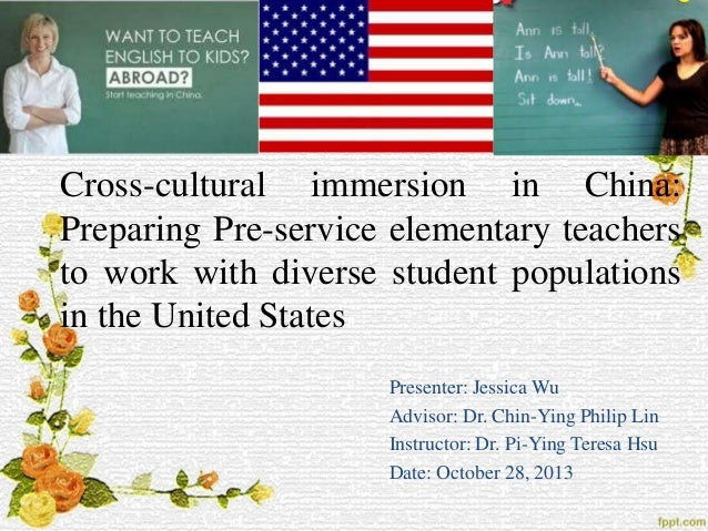 Cross-cultural immersion in China: Preparing Pre-service elementary teachers to work with diverse student populations in t...