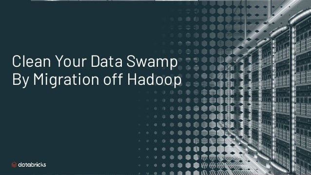 Clean Your Data Swamp By Migration off Hadoop