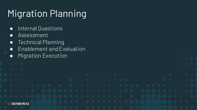 Migration Planning ● Internal Questions ● Assessment ● Technical Planning ● Enablement and Evaluation ● Migration Execution