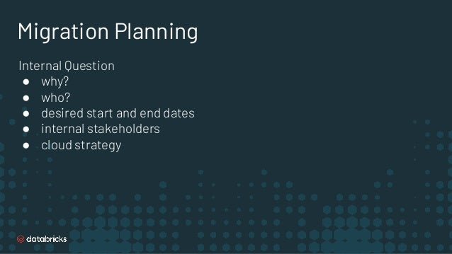 Migration Planning Internal Question ● why? ● who? ● desired start and end dates ● internal stakeholders ● cloud strategy