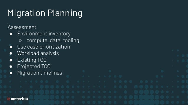 Migration Planning Assessment ● Environment inventory ○ compute, data, tooling ● Use case prioritization ● Workload analys...